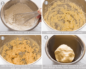 step 1 whisk flour salt and cornstarch step 2 beat butter and sugar step 3 add egg and vanilla to butter and mix step four slowly add flour and mix to form dough